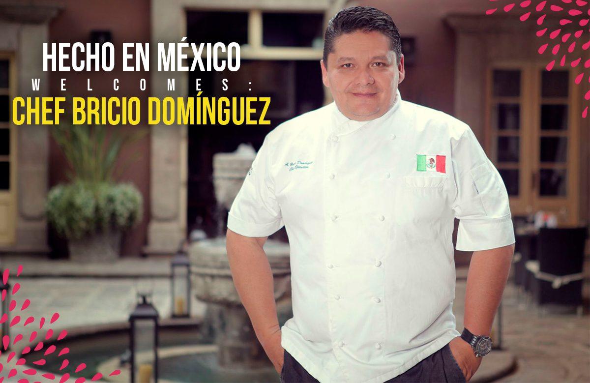 Chef Bricio Domínguez Joins Hecho en Mexico